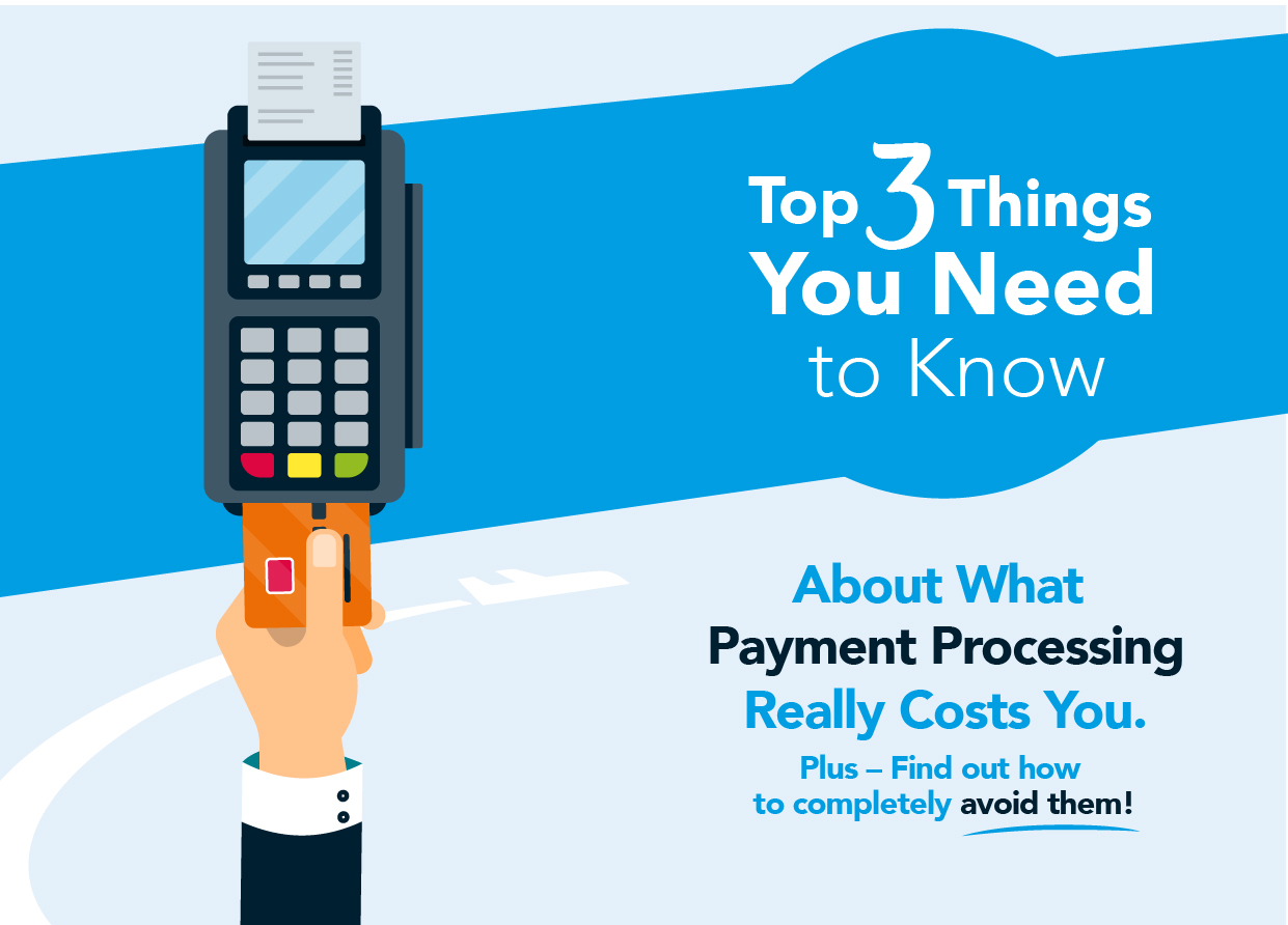 Top 3 Things You Need to Know About What Payment Processing Really Costs You.